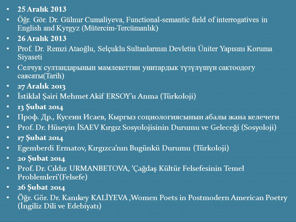 25 Aralık 2013 Öğr. Gör. Dr. Gülnur Cumaliyeva, Functional-semantic field of interrogatives in English and Kyrgyz (Mütercim-Tercümanlık)