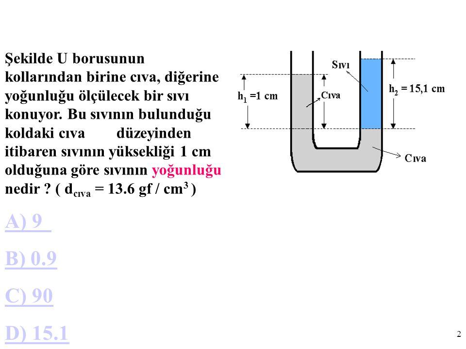 Şekilde U borusunun kollarından birine cıva, diğerine yoğunluğu ölçülecek bir sıvı konuyor. Bu sıvının bulunduğu koldaki cıva düzeyinden itibaren sıvının yüksekliği 1 cm olduğuna göre sıvının yoğunluğu nedir ( dcıva = 13.6 gf / cm3 )