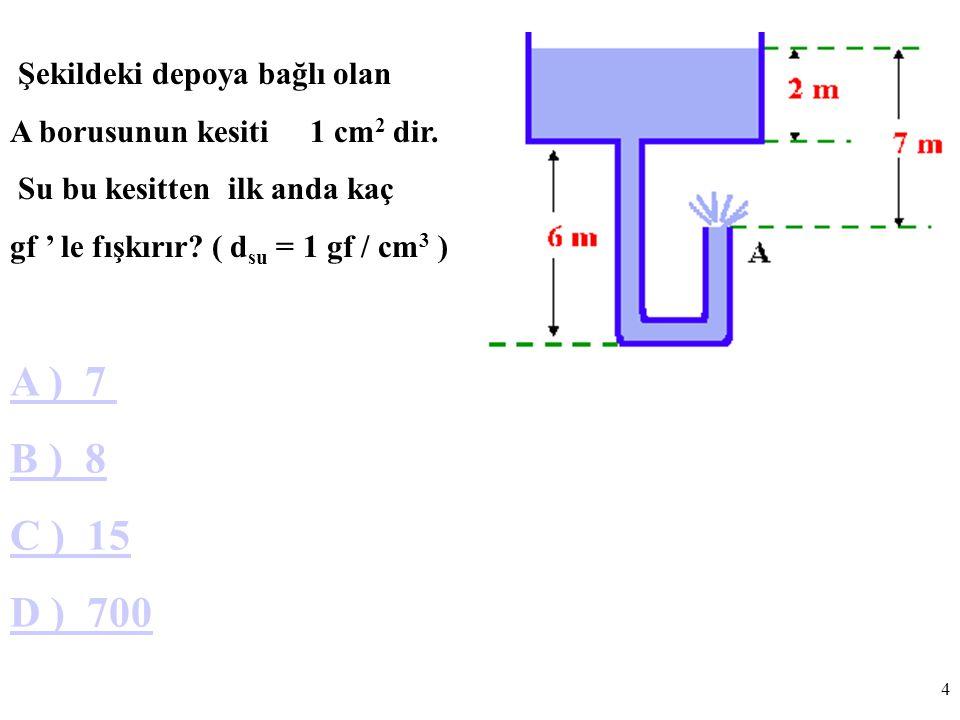 A ) 7 B ) 8 C ) 15 D ) 700 Şekildeki depoya bağlı olan