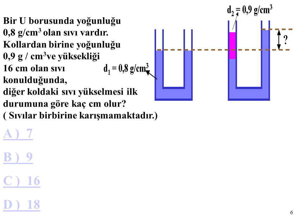A ) 7 B ) 9 C ) 16 D ) 18 Bir U borusunda yoğunluğu