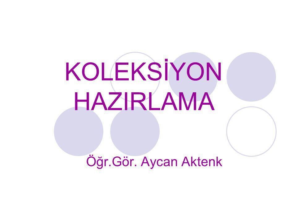KOLEKSİYON HAZIRLAMA Öğr.Gör. Aycan Aktenk