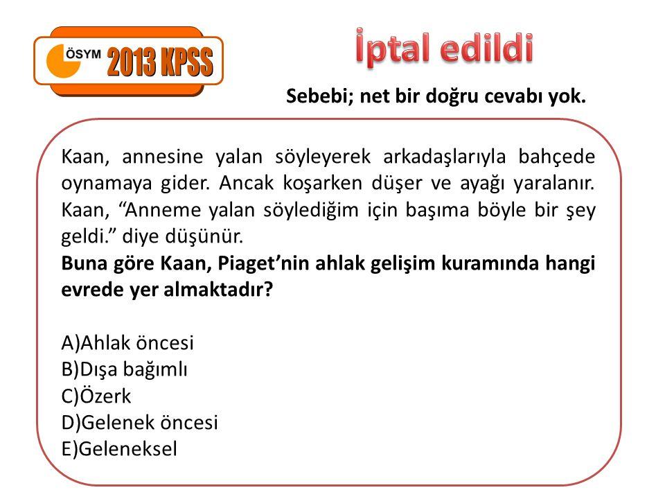 İptal edildi 2013 KPSS Sebebi; net bir doğru cevabı yok.
