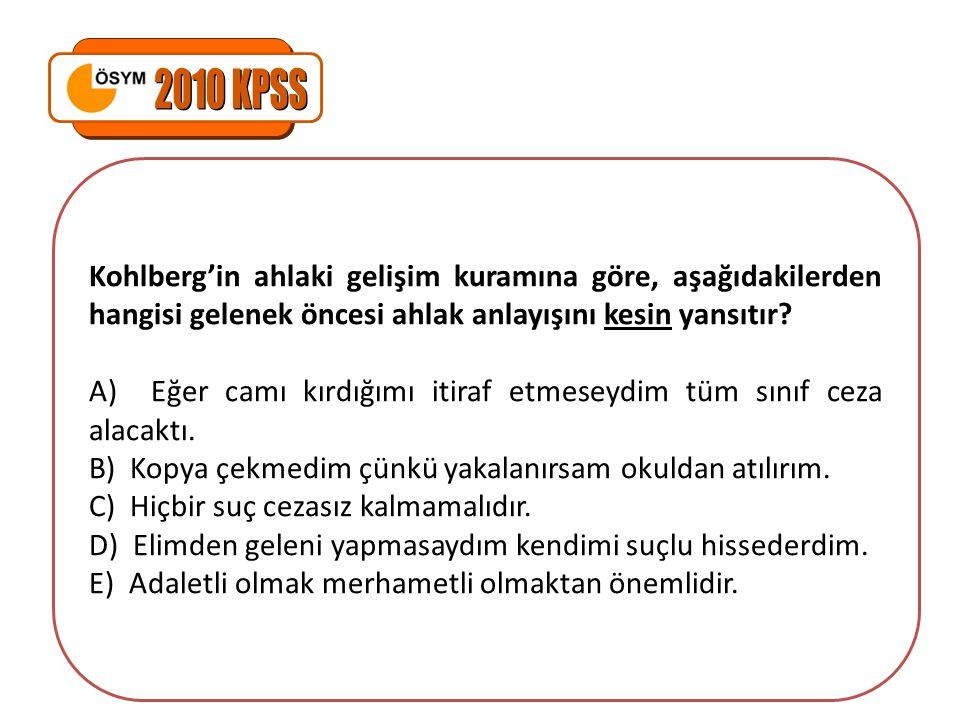 2010 KPSS Kohlberg'in ahlaki gelişim kuramına göre, aşağıdakilerden hangisi gelenek öncesi ahlak anlayışını kesin yansıtır