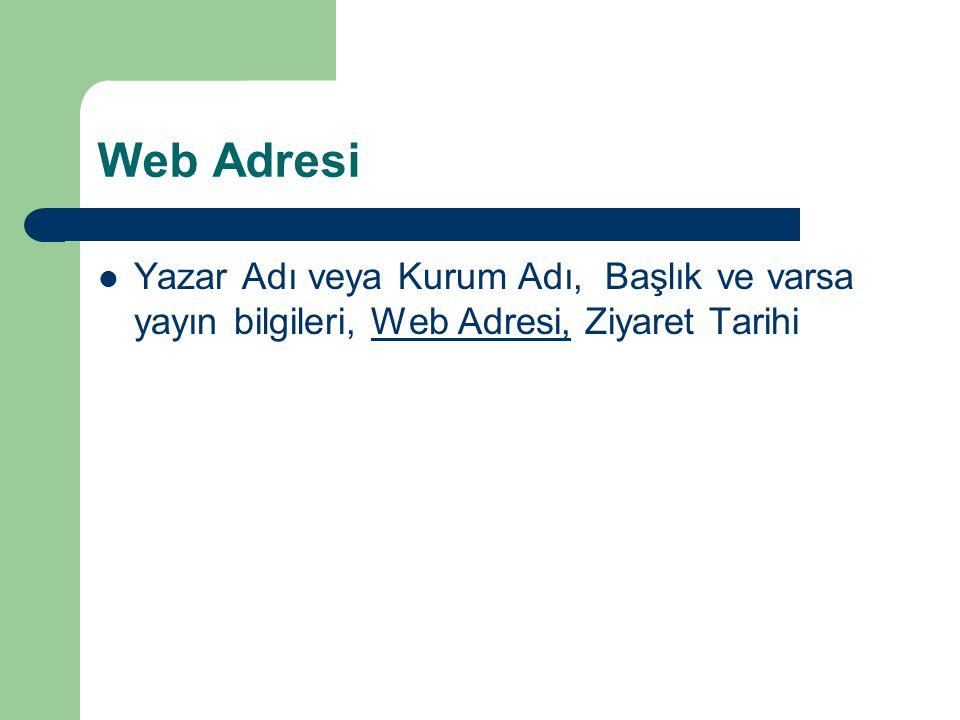 Web Adresi Yazar Adı veya Kurum Adı, Başlık ve varsa yayın bilgileri, Web Adresi, Ziyaret Tarihi