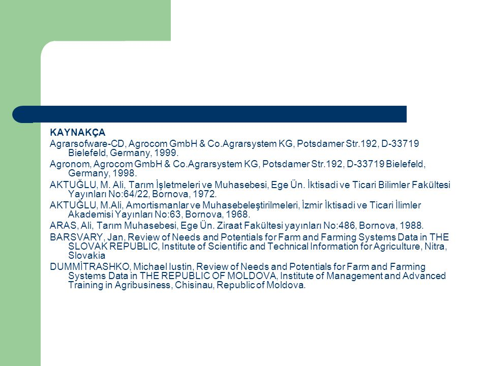 KAYNAKÇA Agrarsofware-CD, Agrocom GmbH & Co.Agrarsystem KG, Potsdamer Str.192, D-33719 Bielefeld, Germany, 1999.