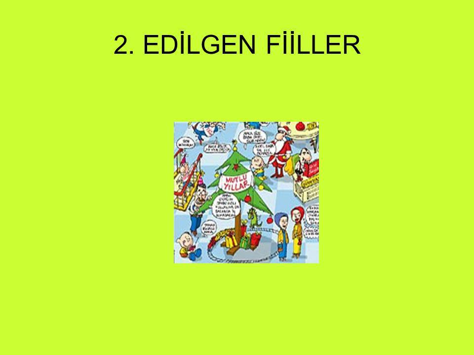 2. EDİLGEN FİİLLER