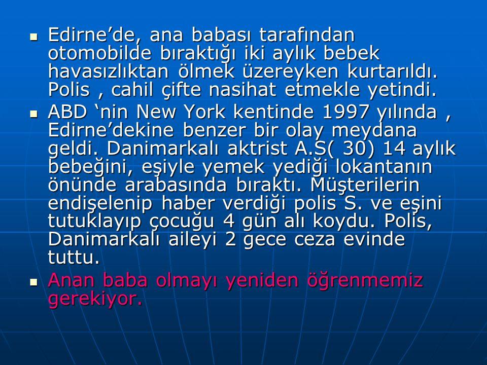 Edirne'de, ana babası tarafından otomobilde bıraktığı iki aylık bebek havasızlıktan ölmek üzereyken kurtarıldı. Polis , cahil çifte nasihat etmekle yetindi.