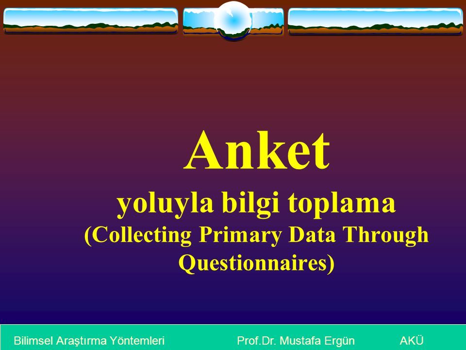 Anket yoluyla bilgi toplama (Collecting Primary Data Through Questionnaires)