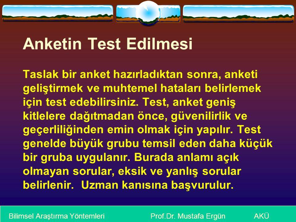 Anketin Test Edilmesi Taslak bir anket hazırladıktan sonra, anketi geliştirmek ve muhtemel hataları belirlemek için test edebilirsiniz. Test, anket geniş kitlelere dağıtmadan önce, güvenilirlik ve geçerliliğinden emin olmak için yapılır. Test genelde büyük grubu temsil eden daha küçük bir gruba uygulanır. Burada anlamı açık olmayan sorular, eksik ve yanlış sorular belirlenir. Uzman kanısına başvurulur.