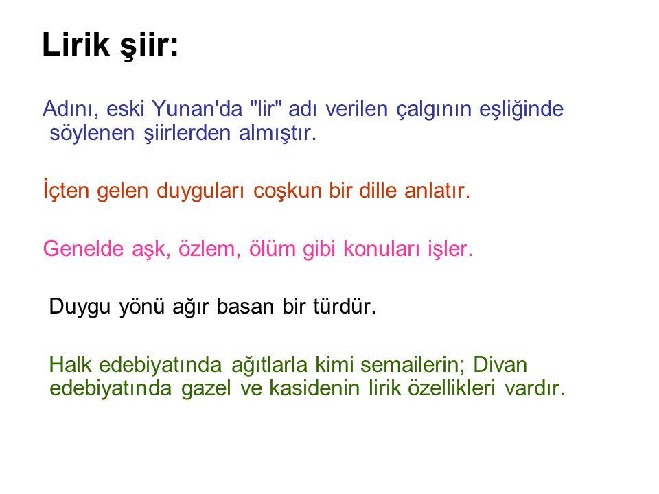 Lirik şiir: Adını, eski Yunan da lir adı verilen çalgının eşliğinde söylenen şiirlerden almıştır.