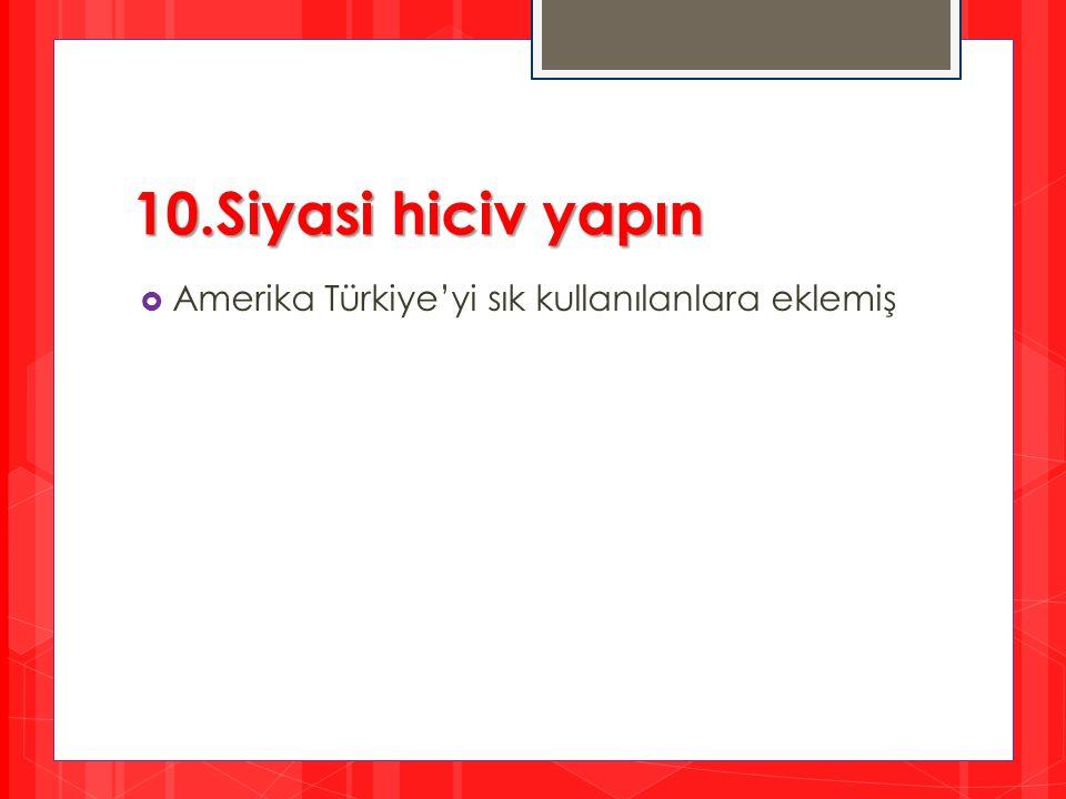 10.Siyasi hiciv yapın Amerika Türkiye'yi sık kullanılanlara eklemiş