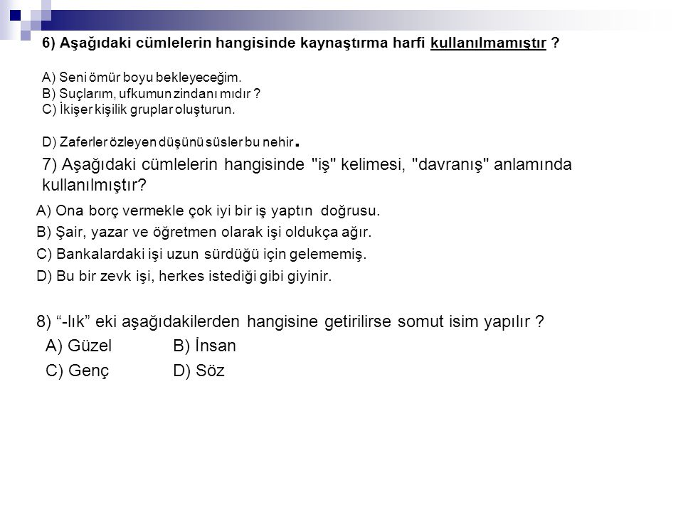 6) Aşağıdaki cümlelerin hangisinde kaynaştırma harfi kullanılmamıştır