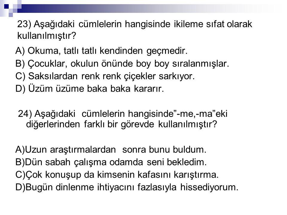 23) Aşağıdaki cümlelerin hangisinde ikileme sıfat olarak kullanılmıştır