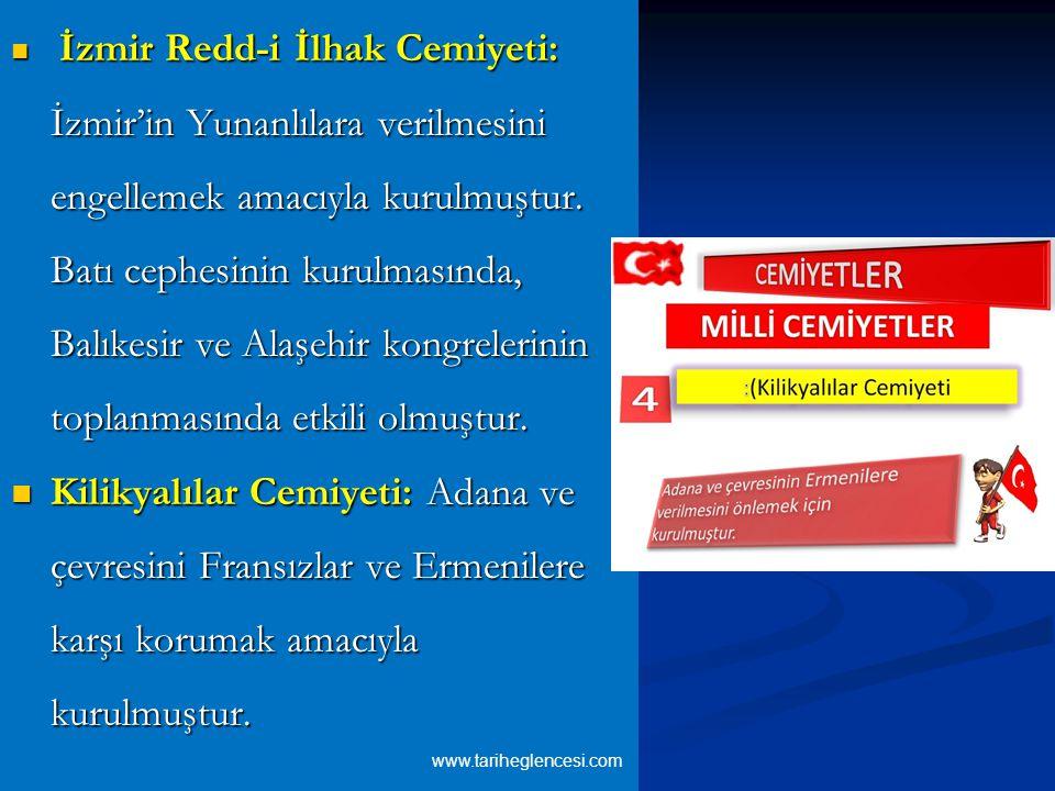 İzmir Redd-i İlhak Cemiyeti: İzmir'in Yunanlılara verilmesini engellemek amacıyla kurulmuştur. Batı cephesinin kurulmasında, Balıkesir ve Alaşehir kongrelerinin toplanmasında etkili olmuştur.