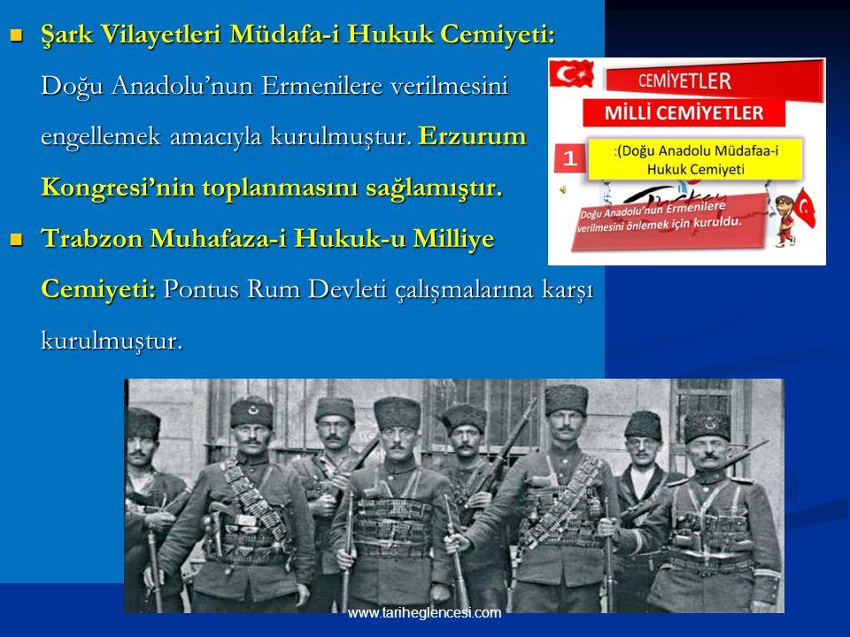 Şark Vilayetleri Müdafa-i Hukuk Cemiyeti: Doğu Anadolu'nun Ermenilere verilmesini engellemek amacıyla kurulmuştur. Erzurum Kongresi'nin toplanmasını sağlamıştır.