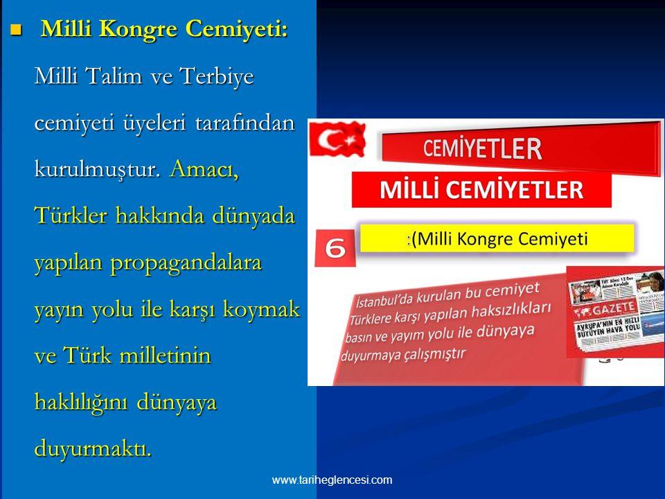 Milli Kongre Cemiyeti: Milli Talim ve Terbiye cemiyeti üyeleri tarafından kurulmuştur. Amacı, Türkler hakkında dünyada yapılan propagandalara yayın yolu ile karşı koymak ve Türk milletinin haklılığını dünyaya duyurmaktı.