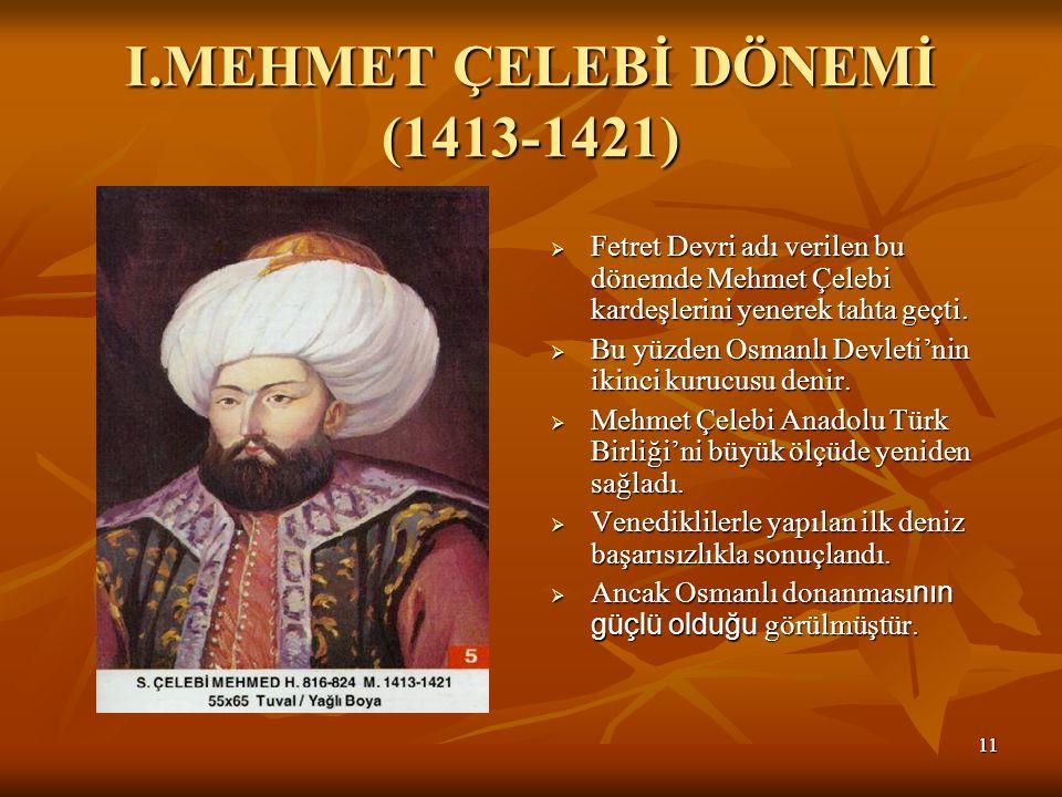 I.MEHMET ÇELEBİ DÖNEMİ (1413-1421)