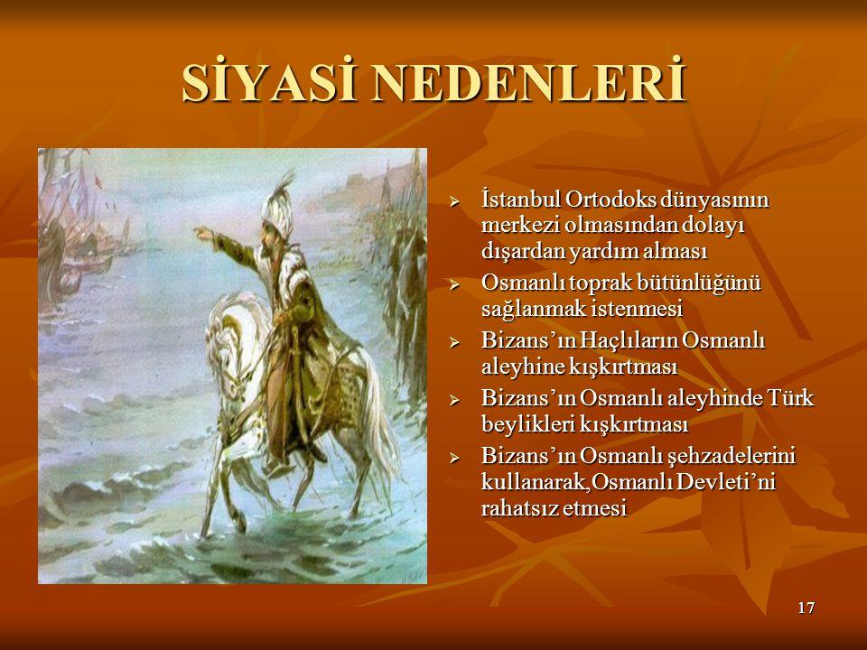 SİYASİ NEDENLERİ İstanbul Ortodoks dünyasının merkezi olmasından dolayı dışardan yardım alması. Osmanlı toprak bütünlüğünü sağlanmak istenmesi.