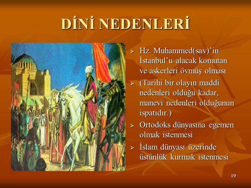 DİNİ NEDENLERİ Hz. Muhammed(sav)'in İstanbul'u alacak komutan ve askerleri övmüş olması.