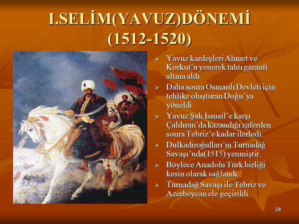 I.SELİM(YAVUZ)DÖNEMİ (1512-1520)
