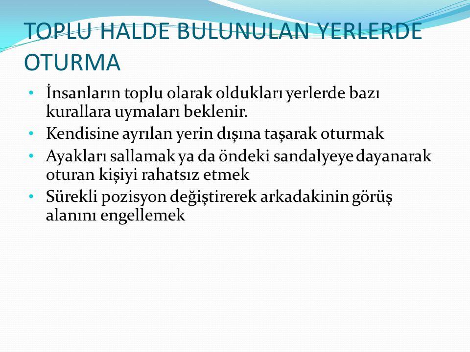 TOPLU HALDE BULUNULAN YERLERDE OTURMA