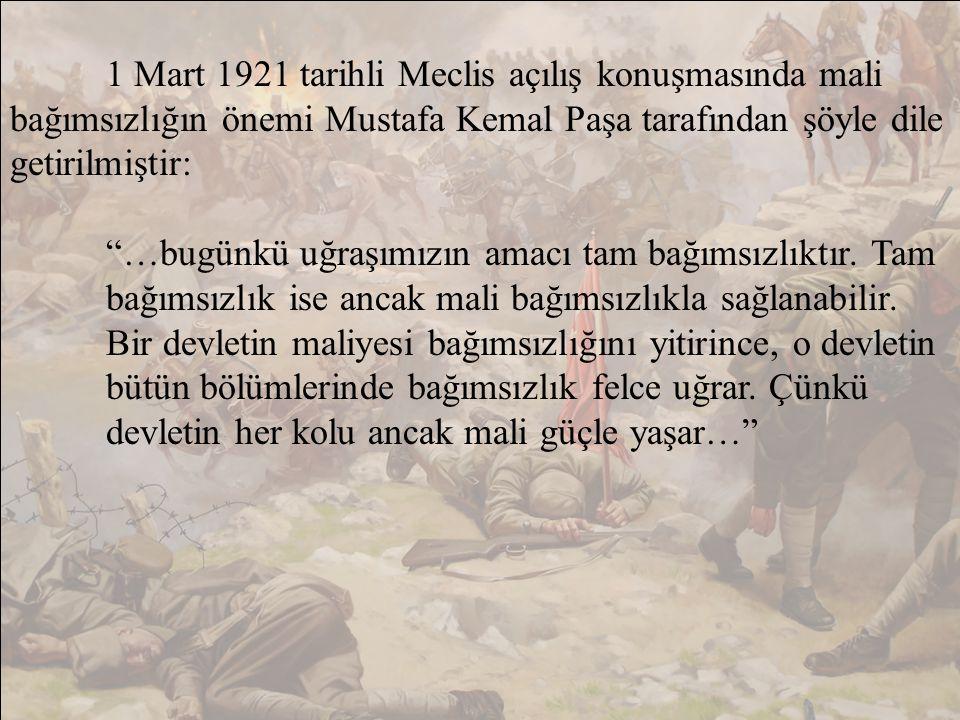 1 Mart 1921 tarihli Meclis açılış konuşmasında mali bağımsızlığın önemi Mustafa Kemal Paşa tarafından şöyle dile getirilmiştir: