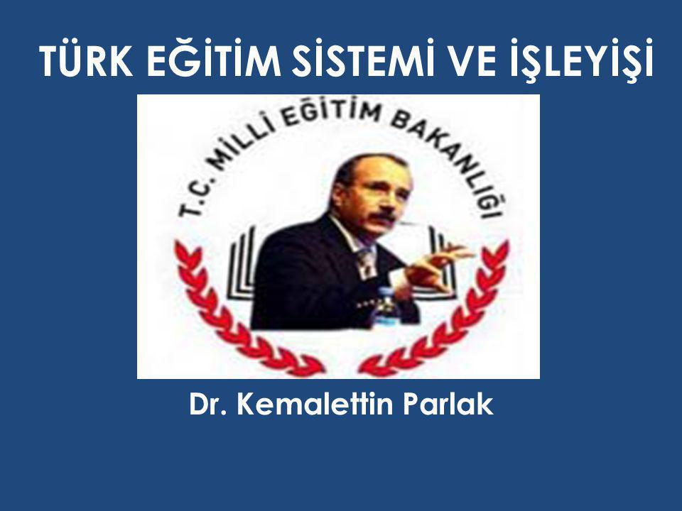 TÜRK EĞİTİM SİSTEMİ VE İŞLEYİŞİ Dr. Kemalettin Parlak