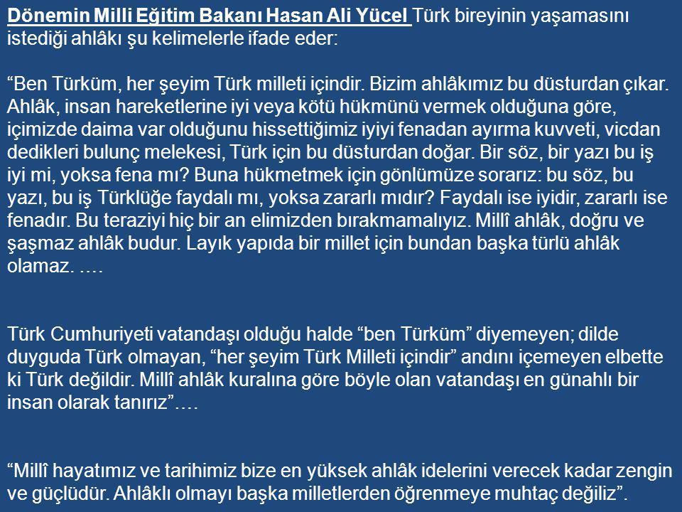 Dönemin Milli Eğitim Bakanı Hasan Ali Yücel Türk bireyinin yaşamasını istediği ahlâkı şu kelimelerle ifade eder: