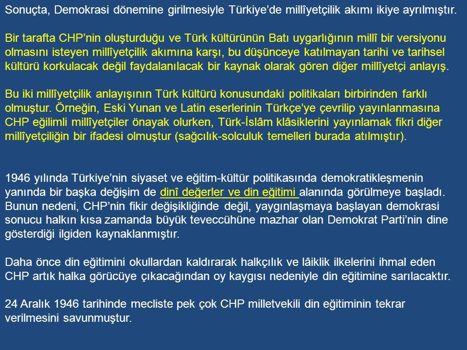 Sonuçta, Demokrasi dönemine girilmesiyle Türkiye'de millîyetçilik akımı ikiye ayrılmıştır.