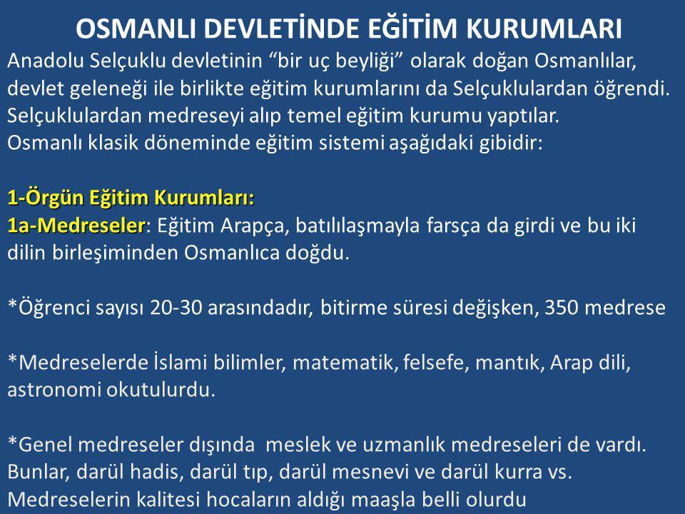 OSMANLI DEVLETİNDE EĞİTİM KURUMLARI Anadolu Selçuklu devletinin bir uç beyliği olarak doğan Osmanlılar, devlet geleneği ile birlikte eğitim kurumlarını da Selçuklulardan öğrendi.