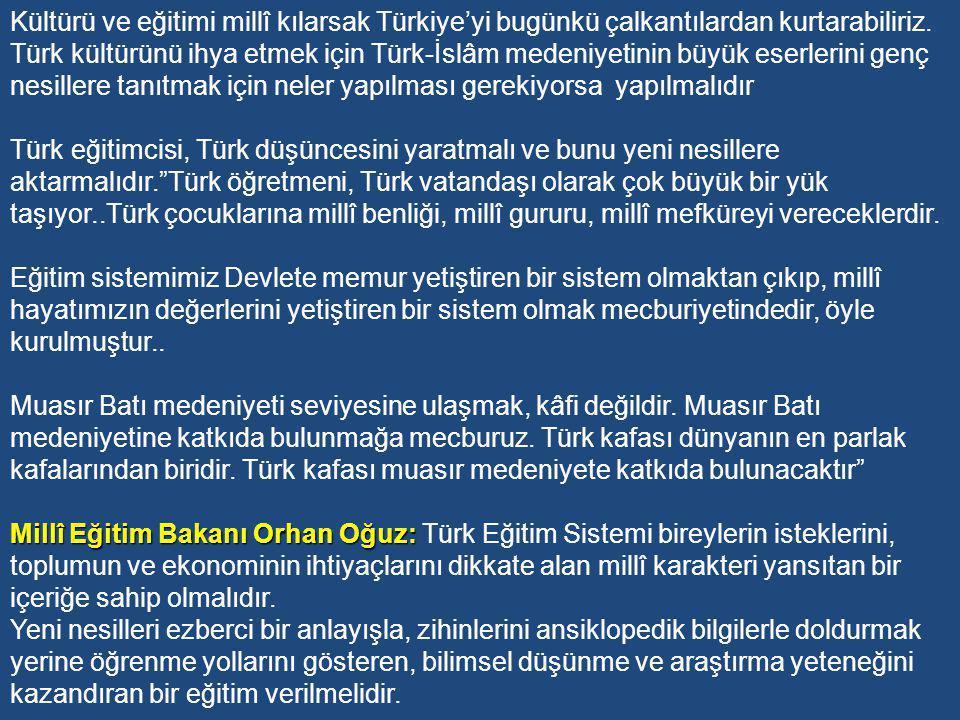 Kültürü ve eğitimi millî kılarsak Türkiye'yi bugünkü çalkantılardan kurtarabiliriz. Türk kültürünü ihya etmek için Türk-İslâm medeniyetinin büyük eserlerini genç nesillere tanıtmak için neler yapılması gerekiyorsa yapılmalıdır