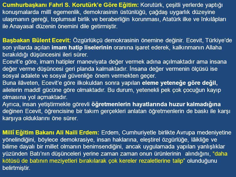 Cumhurbaşkanı Fahri S. Korutürk'e Göre Eğitim: Korutürk, çeşitli yerlerde yaptığı konuşmalarda millî egemenlik, demokrasinin üstünlüğü, çağdaş uygarlık düzeyine ulaşmanın gereği, toplumsal birlik ve beraberliğin korunması, Atatürk ilke ve înkılâpları ile Anayasal düzenin önemini dile getirmiştir.
