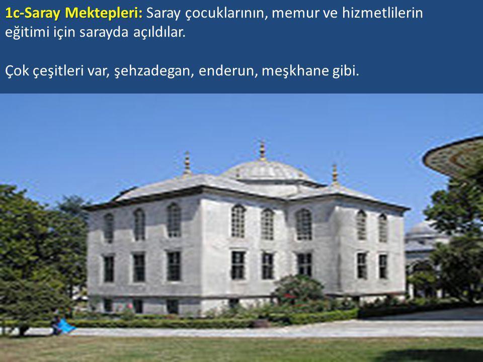 1c-Saray Mektepleri: Saray çocuklarının, memur ve hizmetlilerin eğitimi için sarayda açıldılar.