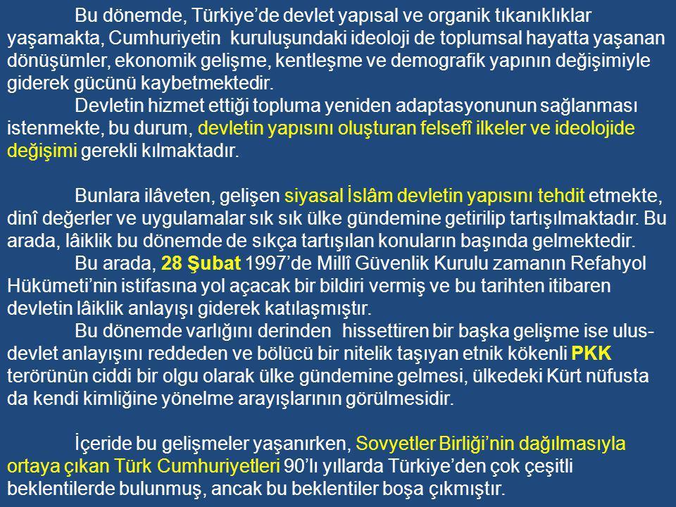 Bu dönemde, Türkiye'de devlet yapısal ve organik tıkanıklıklar yaşamakta, Cumhuriyetin kuruluşundaki ideoloji de toplumsal hayatta yaşanan dönüşümler, ekonomik gelişme, kentleşme ve demografik yapının değişimiyle giderek gücünü kaybetmektedir.