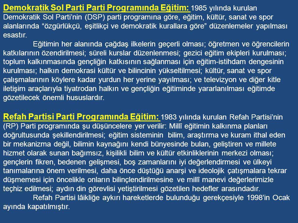 Demokratik Sol Parti Parti Programında Eğitim: 1985 yılında kurulan Demokratik Sol Parti'nin (DSP) parti programına göre, eğitim, kültür, sanat ve spor alanlarında özgürlükçü, eşitlikçi ve demokratik kurallara göre düzenlemeler yapılması esastır.