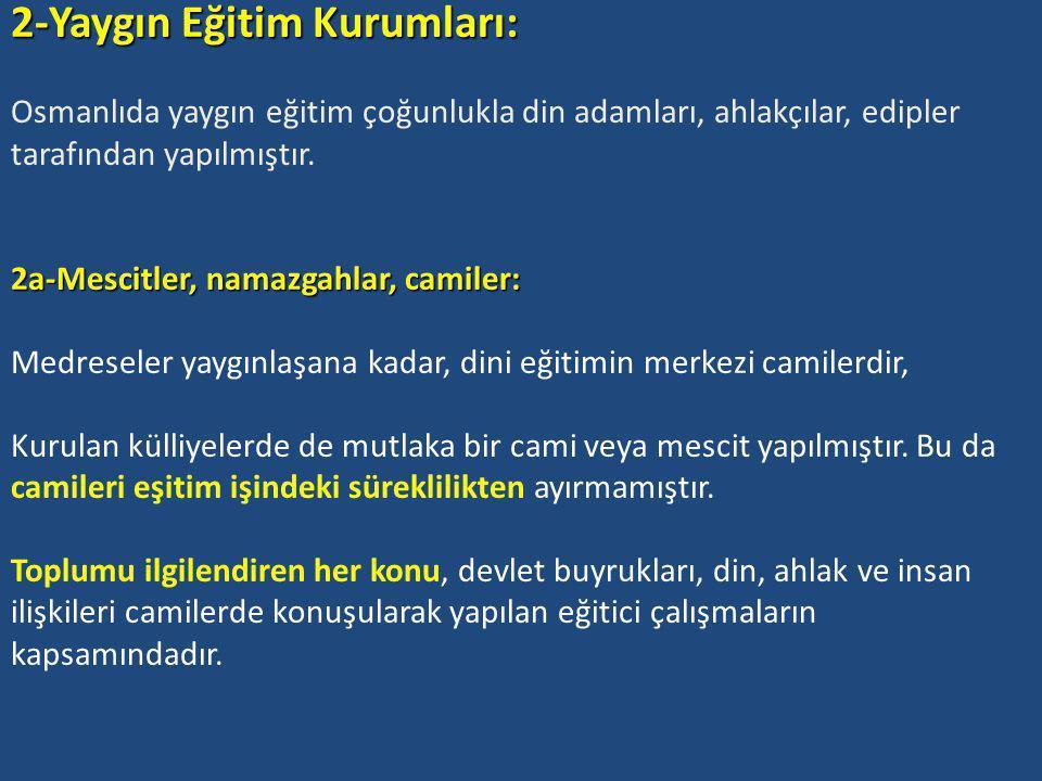 2-Yaygın Eğitim Kurumları: Osmanlıda yaygın eğitim çoğunlukla din adamları, ahlakçılar, edipler tarafından yapılmıştır.