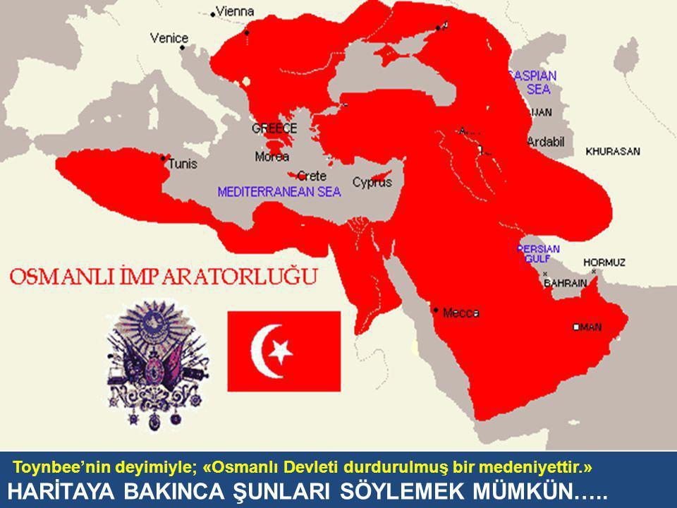 Toynbee'nin deyimiyle; «Osmanlı Devleti durdurulmuş bir medeniyettir