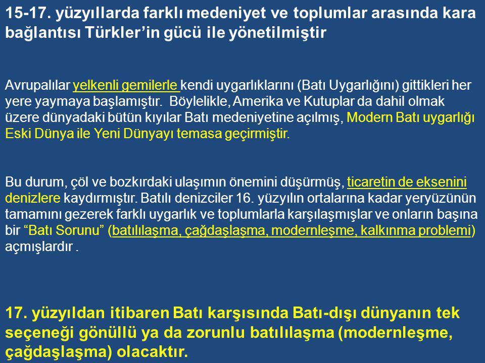 15-17. yüzyıllarda farklı medeniyet ve toplumlar arasında kara bağlantısı Türkler'in gücü ile yönetilmiştir