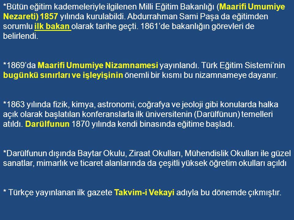 *Bütün eğitim kademeleriyle ilgilenen Milli Eğitim Bakanlığı (Maarifi Umumiye Nezareti) 1857 yılında kurulabildi. Abdurrahman Sami Paşa da eğitimden sorumlu ilk bakan olarak tarihe geçti. 1861'de bakanlığın görevleri de belirlendi.