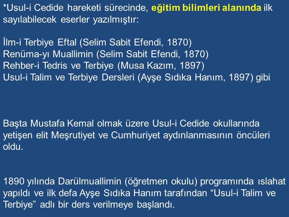 *Usul-i Cedide hareketi sürecinde, eğitim bilimleri alanında ilk sayılabilecek eserler yazılmıştır: