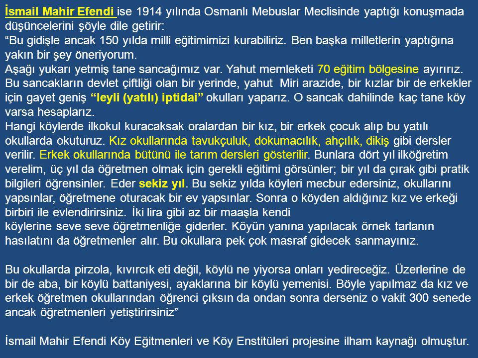 İsmail Mahir Efendi ise 1914 yılında Osmanlı Mebuslar Meclisinde yaptığı konuşmada düşüncelerini şöyle dile getirir: