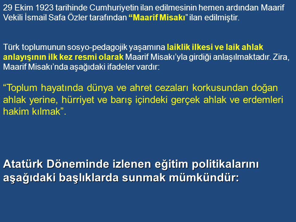 29 Ekim 1923 tarihinde Cumhuriyetin ilan edilmesinin hemen ardından Maarif Vekili İsmail Safa Özler tarafından Maarif Misakı ilan edilmiştir.