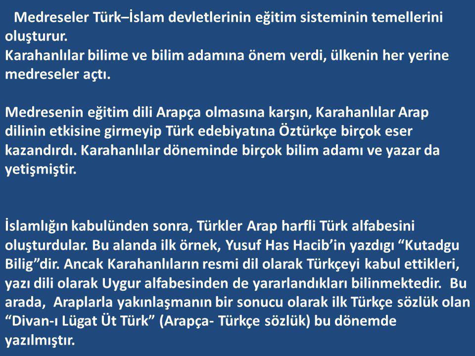 Medreseler Türk–İslam devletlerinin eğitim sisteminin temellerini oluşturur.
