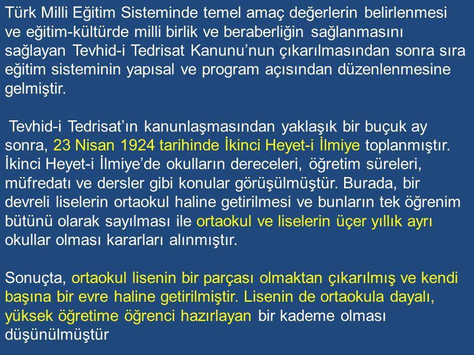 Türk Milli Eğitim Sisteminde temel amaç değerlerin belirlenmesi ve eğitim-kültürde milli birlik ve beraberliğin sağlanmasını sağlayan Tevhid-i Tedrisat Kanunu'nun çıkarılmasından sonra sıra eğitim sisteminin yapısal ve program açısından düzenlenmesine gelmiştir.