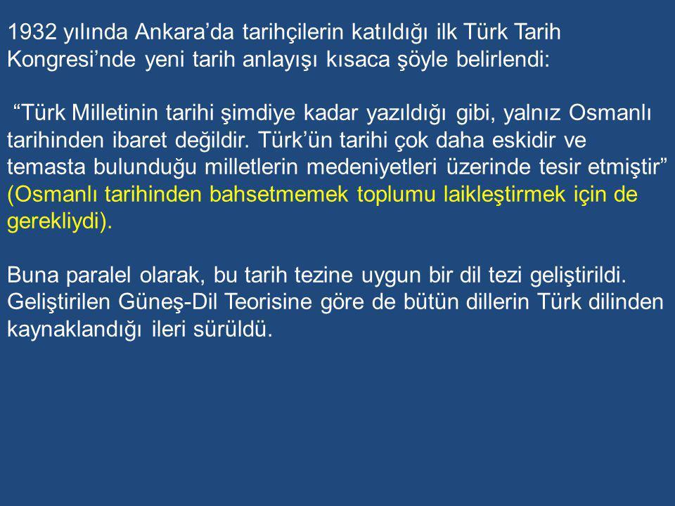 1932 yılında Ankara'da tarihçilerin katıldığı ilk Türk Tarih Kongresi'nde yeni tarih anlayışı kısaca şöyle belirlendi: