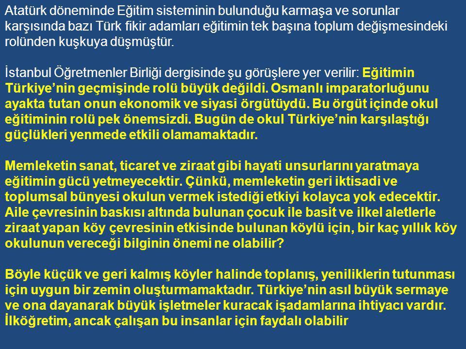 Atatürk döneminde Eğitim sisteminin bulunduğu karmaşa ve sorunlar karşısında bazı Türk fikir adamları eğitimin tek başına toplum değişmesindeki rolünden kuşkuya düşmüştür.