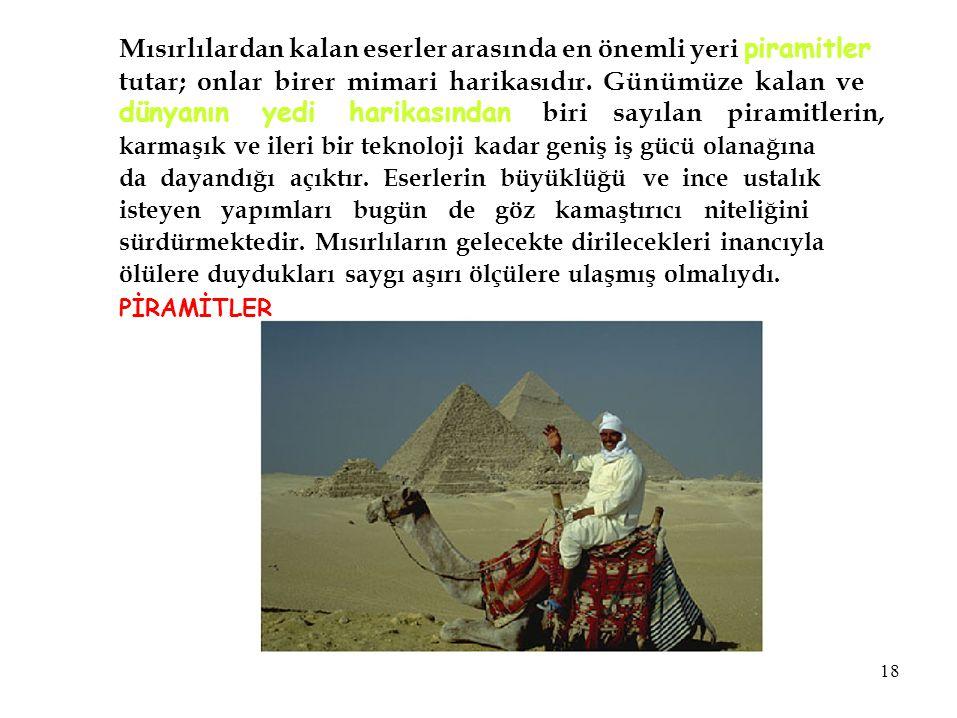 Mısırlılardan kalan eserler arasında en önemli yeri piramitler