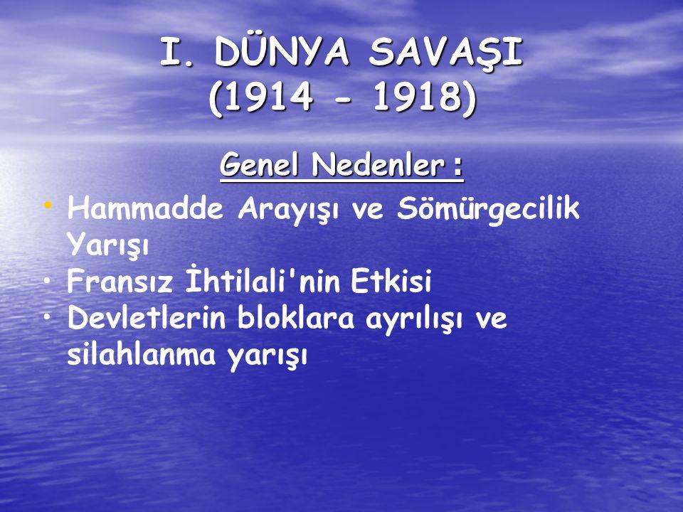 I. DÜNYA SAVAŞI (1914 - 1918) Genel Nedenler :