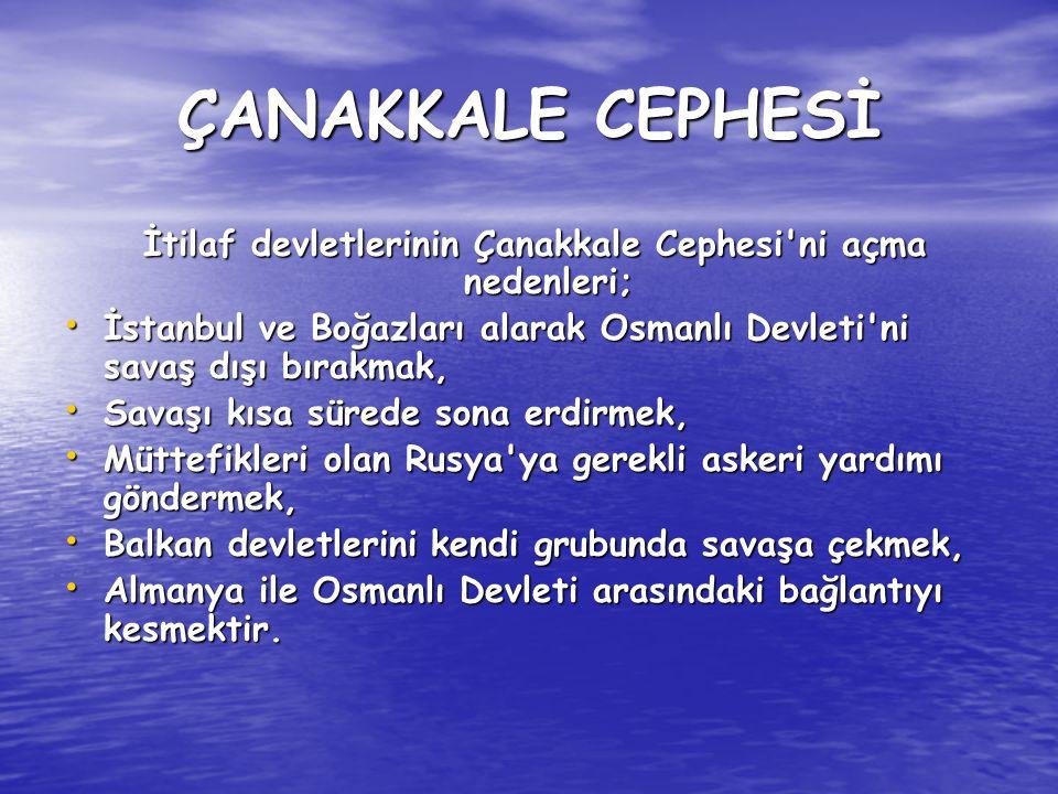 İtilaf devletlerinin Çanakkale Cephesi ni açma nedenleri;