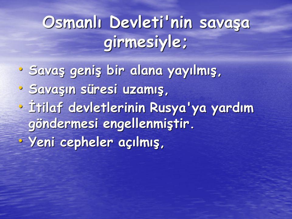 Osmanlı Devleti nin savaşa girmesiyle;
